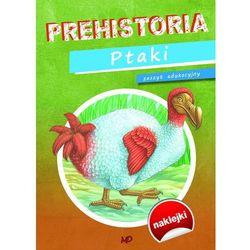 Prehistoria Ptaki. Zeszyt edukacyjny - Praca zbiorowa (opr. miękka)