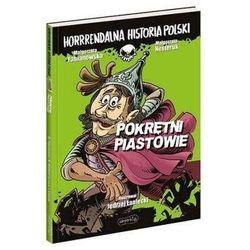 Horrrendalna historia Polski. Pokrętni Piastowie (opr. broszurowa)