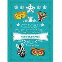 Książki dla dzieci, Ozdoby świąteczne. Wypychanki. Maski karnawałowe (opr. miękka)