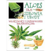 Hobby i poradniki, Aloes dla zdrowia i urody Właściwości i zastosowanie terapeutyczne - Praca zbiorowa (opr. miękka)