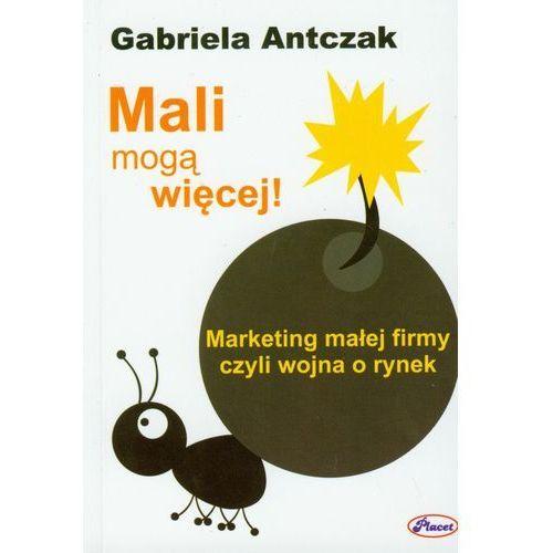 Biblioteka biznesu, Mali mogą więcej - Gabriela Antczak (opr. broszurowa)