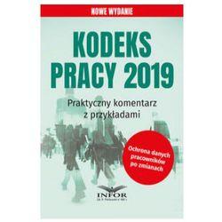 Kodeks Pracy 2019 Praktyczny komentarz z przykładami (opr. miękka)