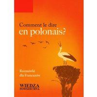 Książki do nauki języka, Comment le dire en polonais? Rozmówki dla Francuzów (opr. miękka)