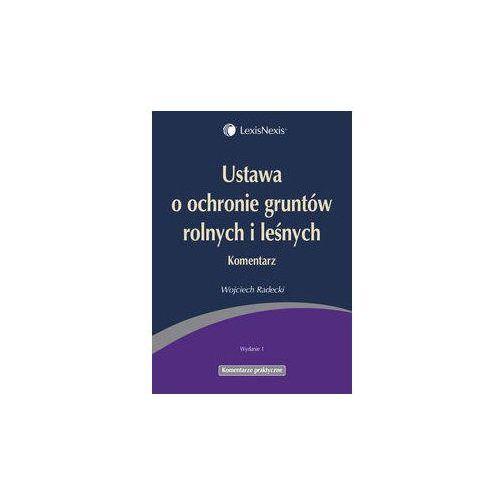 Książki o florze i faunie, Ustawa o ochronie gruntów rolnych i leśnych Komentarz - Wojciech Radecki
