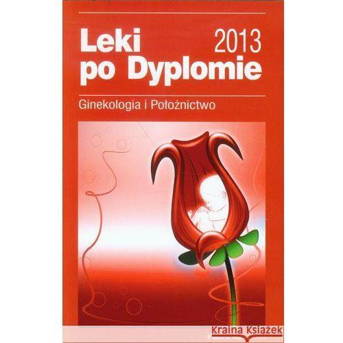 Książki medyczne, Leki po Dyplomie 2013 Ginekologia i Położnictwo (opr. miękka)