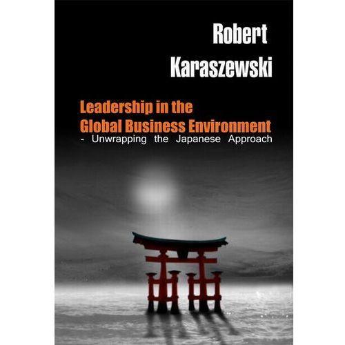 E-booki, Leadership in the Global Business Environment - Unwrapping the Japanese Approach - Robert Karaszewski