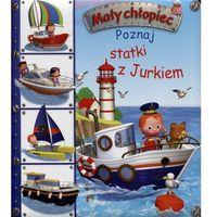 Książki dla dzieci, Mały chłopiec. Poznaj statki z Jurkiem (opr. kartonowa)