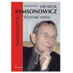 Henryk Samsonowicz. Świadek epoki. Wywiad rzeka (opr. miękka)