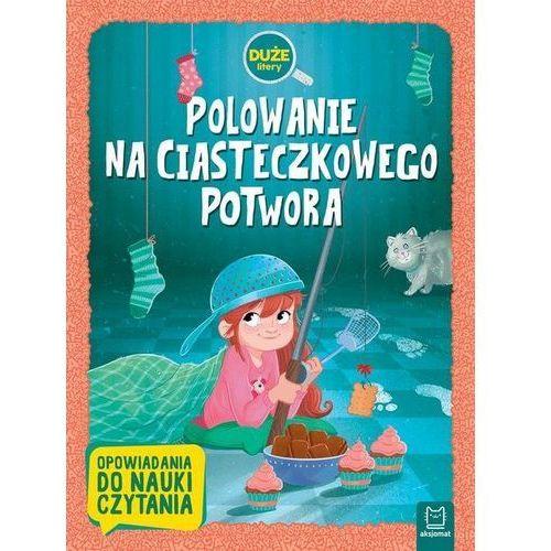 Książki dla dzieci, Polowanie na Ciasteczkowego Potwora Duże litery Opowiadania do nauki czytania - Praca zbiorowa (opr. broszurowa)