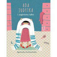 Książki dla dzieci, Ada Judytka i zaginiony tałes - Agnieszka Suchowierska (opr. twarda)