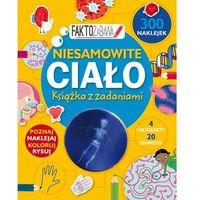 Książki dla dzieci, Faktozabawa. Niesamowite ciało. Książka z zadaniami - Praca zbiorowa (opr. broszurowa)