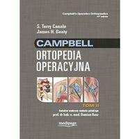 Książki o zdrowiu, medycynie i urodzie, Campbell Ortopedia Operacyjna TOM 2, S. Terry Canale, James H. Beaty (opr. twarda)