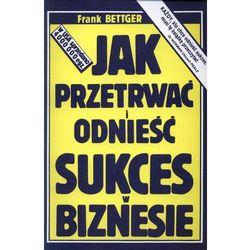 Jak przetrwać i odnieść sukces w biznesie - Frank Bettger (opr. miękka)