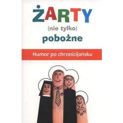 Żarty (nie tylko) pobożne. Humor po chrześcijańsku (opr. miękka)