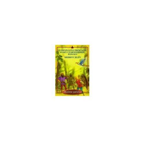 Książki dla dzieci, O dwunastu zbójcach kosie i czarodziejskim rumaku Srebrny jeleń (opr. miękka)