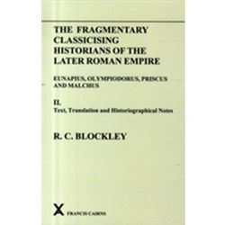Fragmentary Classicising Historians of the Later Roman Empire, Volume 2 Blockley, R. C.