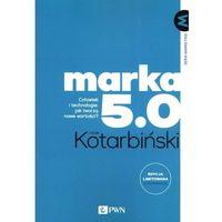 Biblioteka biznesu, Marka 5.0. człowiek i technologie: jak tworzą nowe wartości? (opr. miękka)