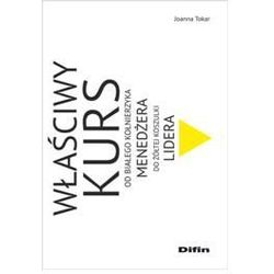 Właściwy kurs. Od białego kołnierzyka menedżera do żółtej koszulki lidera (opr. broszurowa)