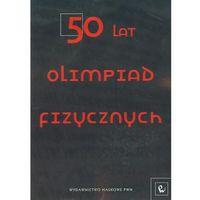Fizyka, 50 lat Olimpiad Fizycznych (opr. broszurowa)