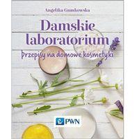 Książki o zdrowiu, medycynie i urodzie, Damskie laboratorium. Przepisy na domowe kosmetyki - Angelika Gumkowska (opr. miękka)
