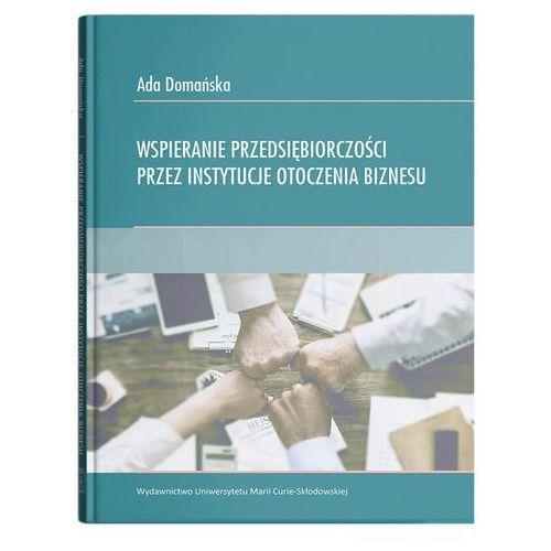 Biblioteka biznesu, Wspieranie przedsiębiorczości przez instytucje otoczenia biznesu - Ada Domańska (opr. broszurowa)