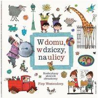 Książki dla dzieci, W domu, w dziczy, na ulicy - Fiep Westendorp (opr. kartonowa)