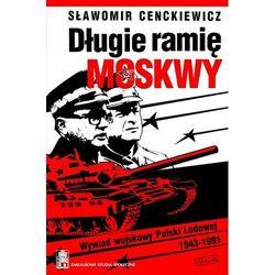 Długie ramię Moskwy. Wywiad wojskowy Polski Ludowej 1943-1991 (opr. miękka)